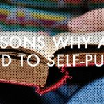 Ten Reasons Why Authors Need to Self-Publish Their Books