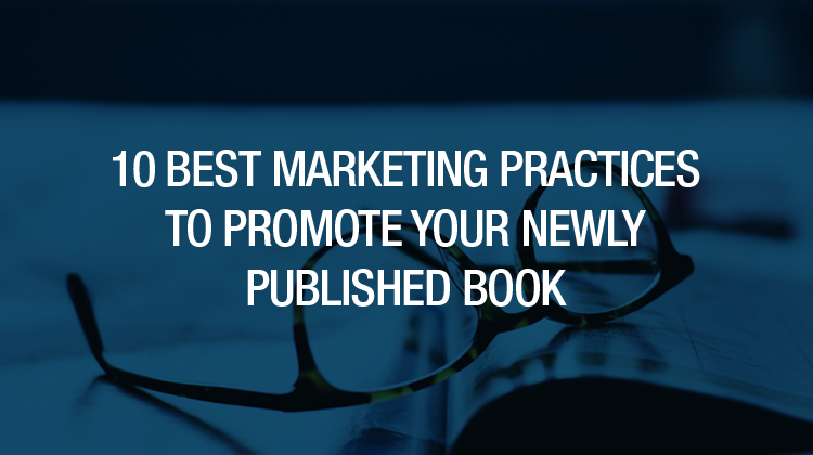 10 Best Marketing Practices To Promote Your Newly Published Book