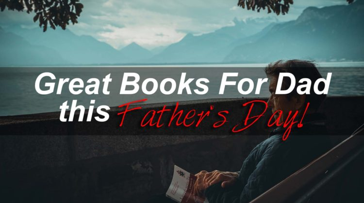 Great Books To Get Your Dad This Father's Day!