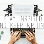 Great Tips On How To Stay Inspired And Keep Writing!