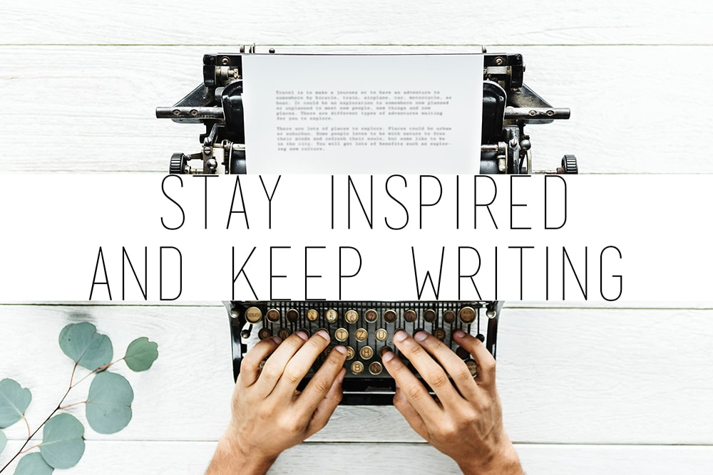tips on how to stay inspired and keep writing