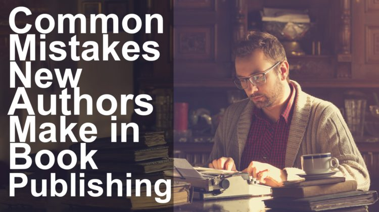 6 Book Publishing Mistakes Commonly Committed by New Authors!