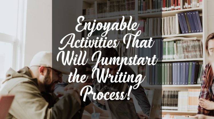 Fun and Creative Writing Exercises That Will Really Invigorate the Writing Process!