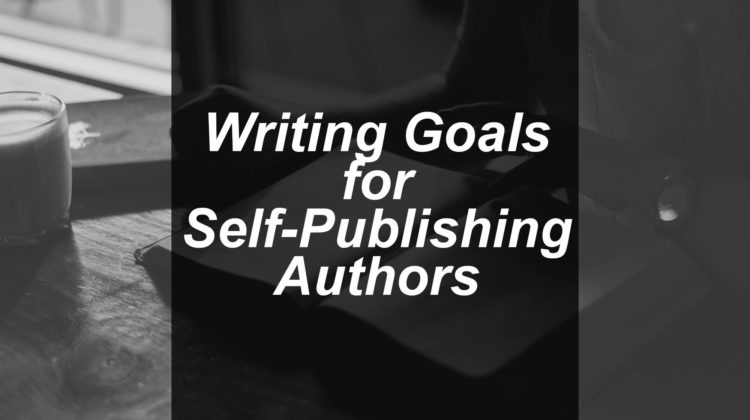 5 Important Goals Every Self-Publishing Author Should Have!