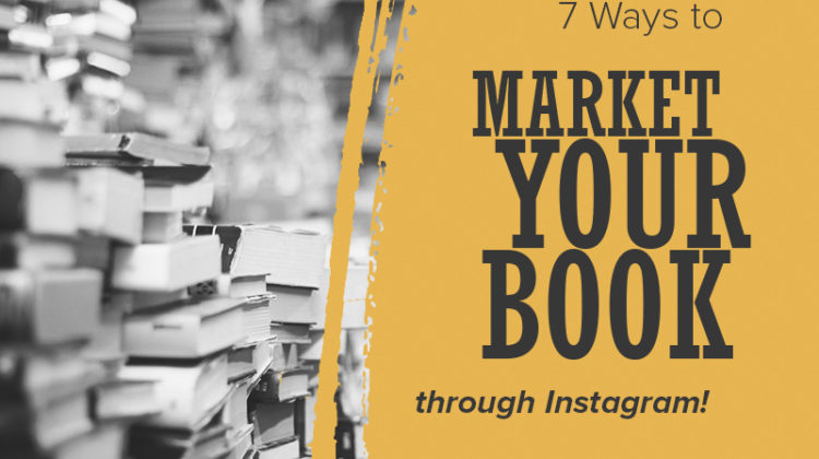 7 Tips on How to Effectively Use Instagram in Your Book Marketing!