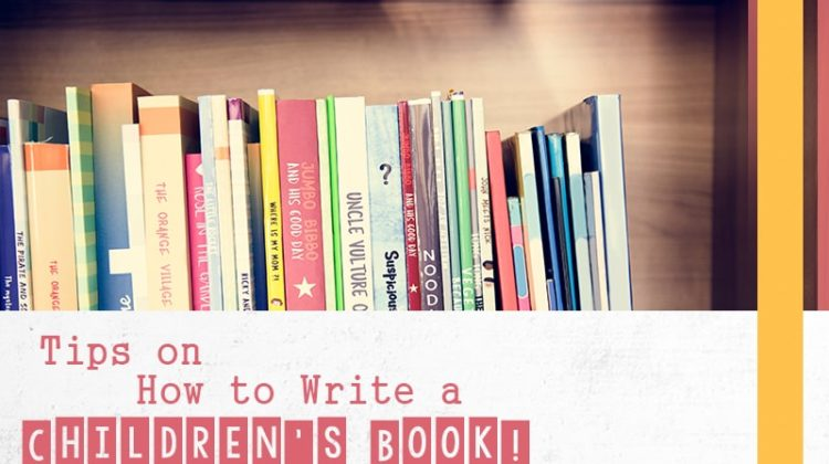 6 Need to Know Tips on How to Write a Children's Book!