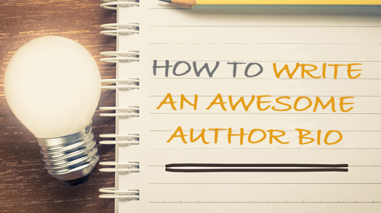 6 Great Tips on How to Write a Great Author Bio for Your Book!