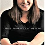ladies….make it your time now! by mia fujii