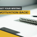 5 Great Tips on How to Get Your Writing Motivation Back!
