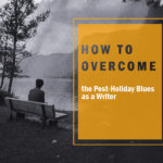 5 Great Ways to Get Rid of the Post-Holiday Blues as a Writer!