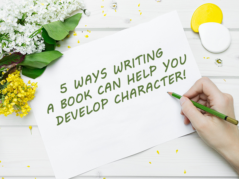 Writing a Book Is a Great Way to Develop Character