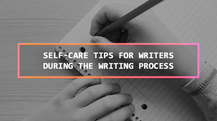 6 Ways to Take Care of Yourself during the Writing Process!