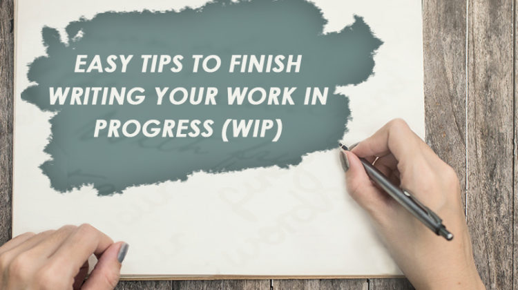 4 Easy to Follow Tips on How to Stay Abreast of Your Work in Progress!