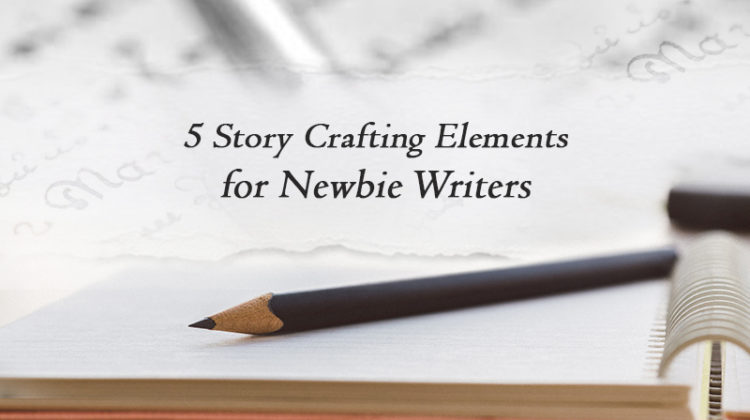 story crafting elements for newbie writers